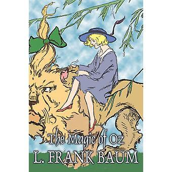 The Magic of Oz by L. Frank Baum Fiction Fantasy Fairy Tales Folk Tales Legends  Mythology by Baum & L. Frank