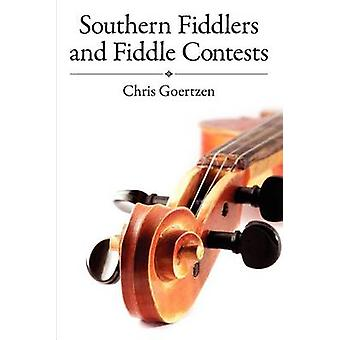 Southern Fiddlers and Fiddle Contests by Goertzen & Chris