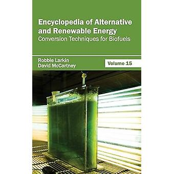 Encyclopedia of Alternative and Renewable Energy Volume 15 Conversion Techniques for Biofuels by Larkin & Robbie