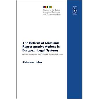 The Reform of Class and Representative Actions in European Legal Systems A New Framework for Collective Redress in Europe by Hodges & Christopher