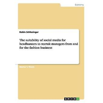 The suitability of social media for headhunters to recruit managers from and for the fashion business by Schlesinger & Robin