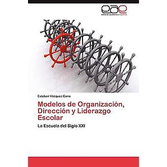 Modelos de Organizacin Direccin y Liderazgo Escolar by Vzquez Cano Esteban