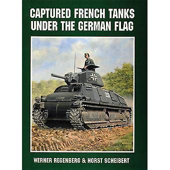 Erbeuteten französischen Panzer unter deutscher Flagge von Werner Regenberg - Hor
