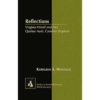 Reflections Virginia Woolf and Her Quaker Tante Caroline Stephen von Kathleen Heininge