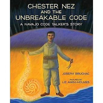 Chester Nez and the Unbreakable Code - A Navajo Code Talker's Story by