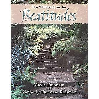 The Workbook on the Beatitudes by Maxie D Dunnam - Kimberly Dunnam Re
