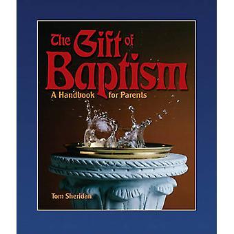 The Gift of Baptism - A Handbook for Parents by Tom Sheridan - 9780879