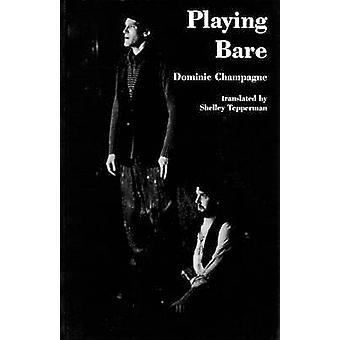 Playing Bare by Dominic Champagne - Shelley Tepperman - 9780889223356