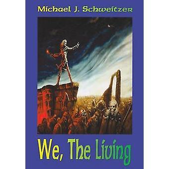 We - the Living - The Unending War Trilogy - Book 3 by Michael J. Schwe