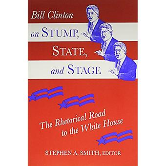 Bill Clinton on Stump - State - and Stage - The Rhetorical Road to the