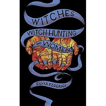 Witches - Witch-hunting - And Women by Witches - Witch-hunting - And