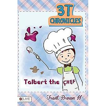 3t Chronicles - Talbert the Chef by II Trent Brown - 9781680286793 Book