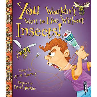 You Wouldn't Want to Live Without Insects! by Anne Rooney - David Ant