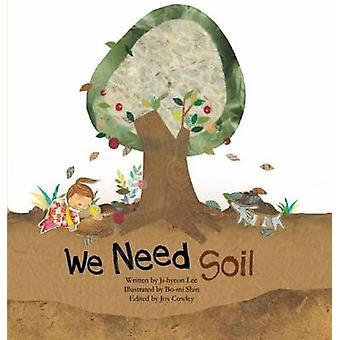 We Need Soil! by Ji-Hyeon Lee - Joy Cowley - Bo-Mi Shin - 97819252343
