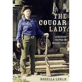 The Cougar Lady - Legendary Trapper of Sechelt Inlet by Rosella Leslie