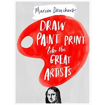Draw Paint Print Like the Great Artists (Paperback) by Deuchars Marion