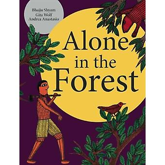 Alone in the Forest (Hardcover) by Gita Wolf & Bhajji Shyam