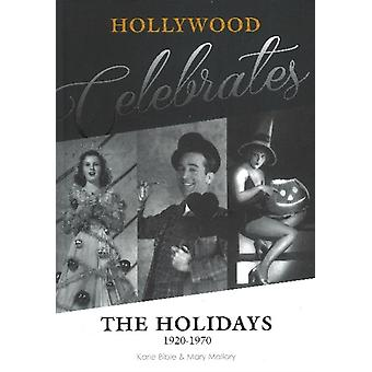 Hollywood Celebrates the Holidays 1920-1970 (Hardcover) by Bible Karie Mallory Mary Nan S.