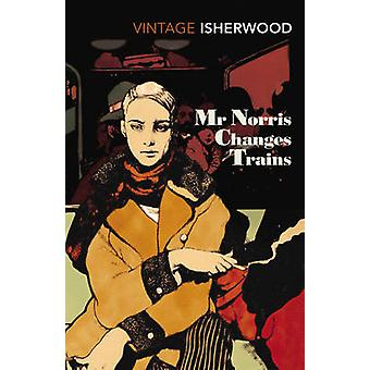 Mr. Norris Changes Trains by Christopher Isherwood - 9780099771418 Bo