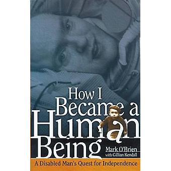 How I Became a Human Being - A Disabled Man's Quest for Independence b