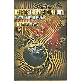 Half of the World in Light - New and Selected Poems by Juan Felipe Her