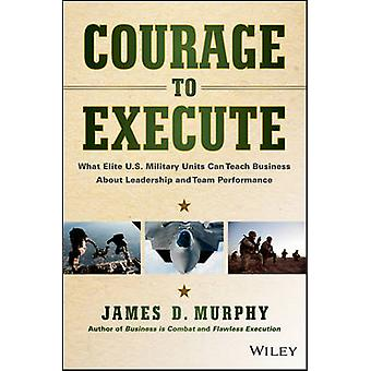 Courage à exécuter - What unités militaires d'élite américain Can Teach Business