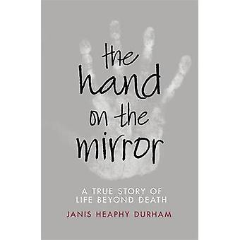 The Hand on the Mirror - Life Beyond Death by Janis Heaphy Durham - 97