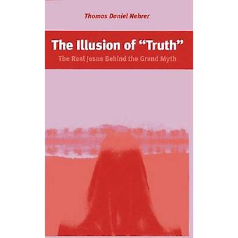 The Illusion of  -Truth - - The Real Jesus Behind the Grand Myth by Thom