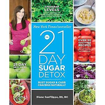 The 21-Day Sugar Detox - Bust Sugar and Carb Cravings Naturally by Dia