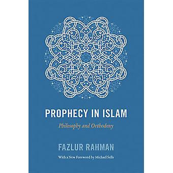 Prophecy in Islam - Philosophy and Orthodoxy by Fazlur Rahman - Michae