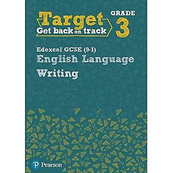 Target Grade 3 Writing Edexcel GCSE (9-1) English Language Workbook: Target Grade 3 Writing Edexcel GCSE (9-1) English Language� Workbook (Intervention English)