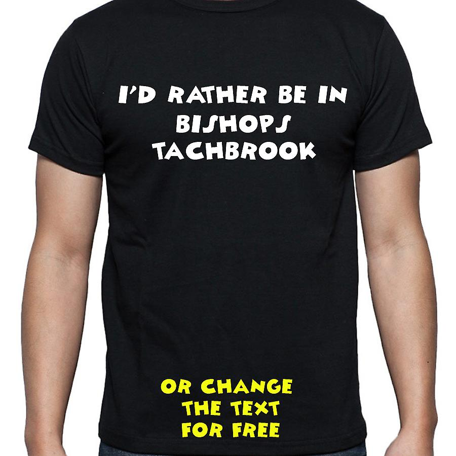 I'd Rather Be In Bishops tachbrook Black Hand Printed T shirt