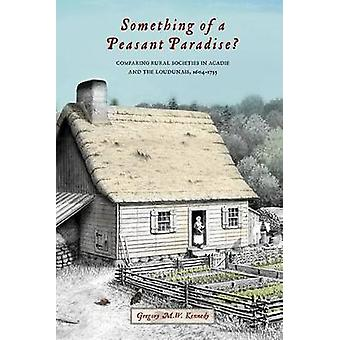 Something of a Peasant Paradise? - Comparing Rural Societies in Acadie