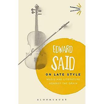 On myöhäinen tyyli: Musiikkia ja kirjallisuutta vastaan viljaa (Bloomsbury Ilmestyskirja)