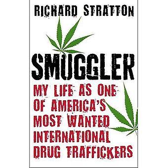 Smokkelaar: Mijn leven als een van Amerika's meest gewilde internationale drugshandelaren