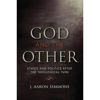 God and the Other Ethics and Politics after the Theological Turn by Simmons & J. Aaron