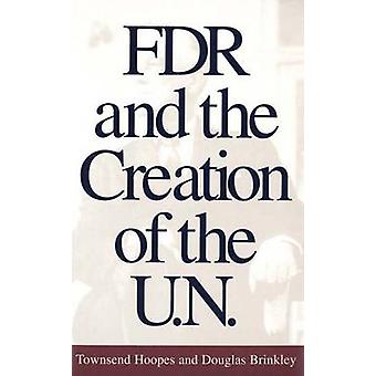 FDR and the Creation of the U.N. by Hoopes & Townsend