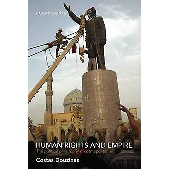 Human Rights and Empire The Political Philosophy of Cosmopolitanism by Douzinas & Costas
