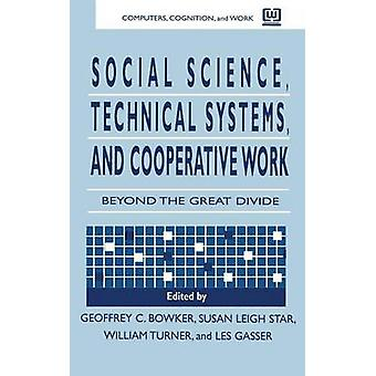 Social Science Technical Systems and Cooperative Work  Beyond the Great Divide by Bowker & Geoffrey