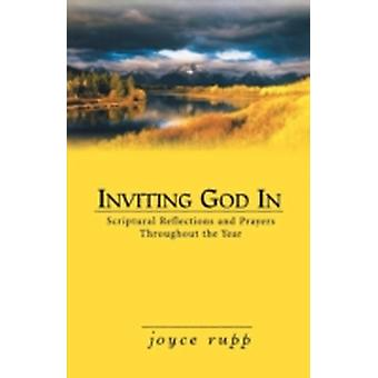 Inviting God in Scriptural Reflections and Prayers Throughout the Year by Rupp & Joyce