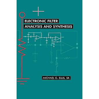 Electronic Filter Analysis and Synthesis by Ellis & Michael G. & Sr.