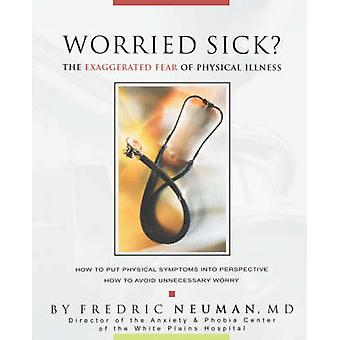 Worried Sick the Exaggerated Fear of Physical Illness by Neuman & Fredric