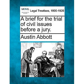 A brief for the trial of civil issues before a jury. by Abbott & Austin