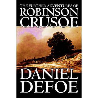 The Further Adventures of Robinson Crusoe by Daniel Defoe Fiction Classics by Defoe & Daniel