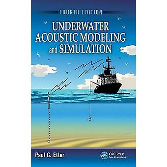 Underwater Acoustic Modeling and Simulation Fourth Edition by Etter & Paul C.