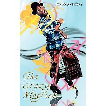 The Crazy Nigerian by Anthony & Tonwa