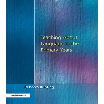 Teaching about Language in the Primary Years by Bunting & Rebecca