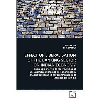 EFFECT OF LIBERALISATION OF THE BANKING SECTOR ON INDIAN ECONOMY by Jain & Rishabh