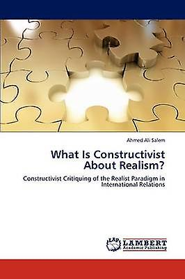 What Is Constructivist About Realism by Salem & Ahmed Ali