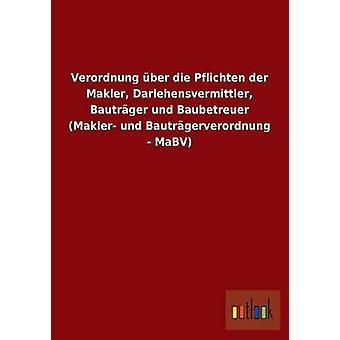 Verordnung ber die Sind der Makler Darlehensvermittler Bautrger und Baubetreuer Makler und Bautrgerverordnung MaBV por ohne Autor